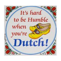 Tile It's Hard to be Humble when you're Dutch